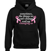 SometimesThings we can t change Breast Cancer - Hoodie