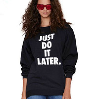 Long Sleeve Just Do It Later. Print Sweatshirt