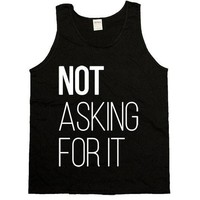 Not Asking For It -- Unisex Tanktop
