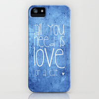 ♥ ♥ ♥     All you need is love or a cat   ♥ ♥ ♥   iPhone Case by M✿nika  Strigel | Society6 for iphone 5 + 4 S + 4 + 3 GS + 3 G + ipod_touc