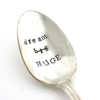 Coffee spoon - Dream Big, scratch that, dream HUGE - Inspirational quote, Hand stamped silverware. Made to order.