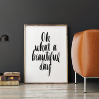 PRINTABLE Art,Oh What A Beautiful Day,Inspirational Quote,Gift Idea,Hand Lettering,,Typography Quote,Wall Art,Black And White,Inspiring