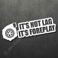It's Not lag Turbo Charge Funny Bumper Sticker Vinyl Decal Muscle Car JDM Vtec
