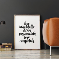"""PRINTABLE art""""live beautifully dream passionately love completely""""inspirational art,best words,dorm room decor,gift idea,life is beautiful"""