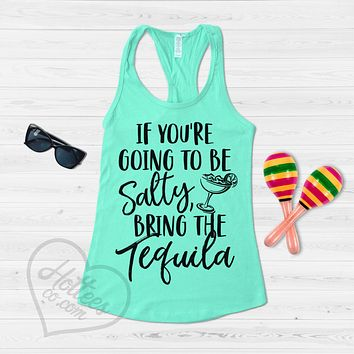 If You're Going to be Salty, Bring the Tequila Tank Top