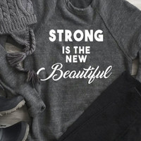 Strong is the New Beautiful Sweatshirt - Bellelily