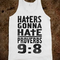Haters Gonna Hate: Proverbs 9:8 (Tank)