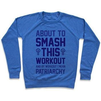 ABOUT TO SMASH THIS WORKOUT AND BY WORKOUT I MEAN PATRIARCHY CREWNECK SWEATSHIRT