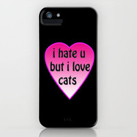I HATE U BUT I LOVE CATS iPhone Case by catspaws | Society6