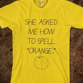 She Asked Me How To Spell Orange (Mean Girls)