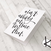 Get Well Card - Ain't nobody got time for that - Choose your colour -  Gift Card