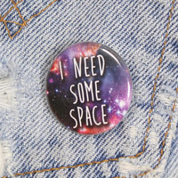 I Need Some Space 1.25 Inch Pin Back Button Badge