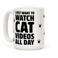 I JUST WANT TO WATCH CAT VIDEOS ALL DAY