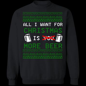 All I Want For Christmas Is More Beer Ugly Christmas Sweater