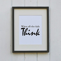 When All Else FailsThink Typography Print Wall Decor