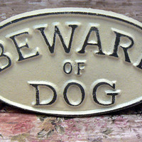 Beware of Dog Oval Cast Iron Sign Smaller Design Creamy Off White Ecru Wall Gate Fence Door House Decor Warning Plaque Shabby Style Chic