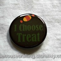 I Choose Treat - Halloween - 1.25 inch pinback button/magnet from Little House of Crafting