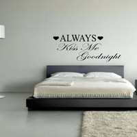 Always Kiss Me Goodnight Wall Decal - Bedroom Decal - Home Decor - HIgh Quality Vinyl Graphic - Wall Art