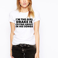 Women's I'm The Girl Drake Is Crying About T Shirt
