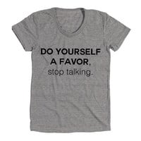 Do Yourself A Favor, Stop Talking Womens Athletic Grey T Shirt - Graphic Tee - Clothing - Gift