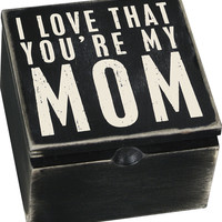 I Love That You're My Mom Box Sign Box - 4-in