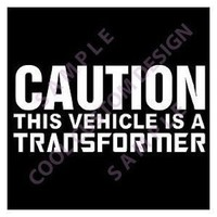"""CAUTION THIS VEHICLE IS A TRANSFORMER 6"""" white Sticker/Decal"""