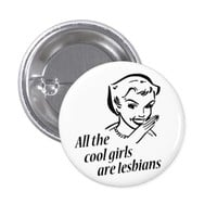 All the Cool Girls are Lesbians Button