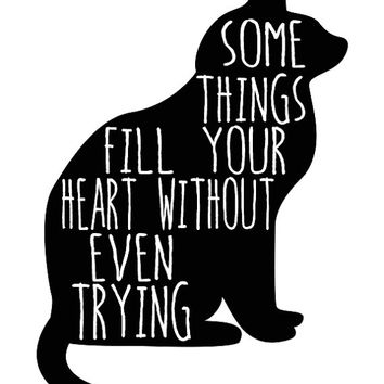 Some Things Fill Your Heart Without Even Trying, Cat Quotes, Cat Lover Gift, Cat Lady, Cat Lover, Pet Gift, Rescue Animals, Love Quotes, Art