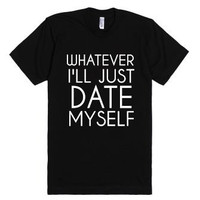 Whatever I'll Just Date Myself T-Shirt