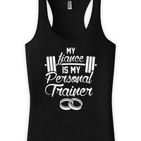 Funny Bride Tank My Fiance Is My Personal Trainer Racerback Tank American Apparel Gifts For Bride Workout Humor Ladies Tanks Joke WT-140