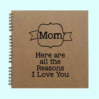 Mom Here are all the Reasons I Love You - Book, Large Journal, Personalized Book, Personalized Journal, , Sketchbook, Scrapbook, Smashbook