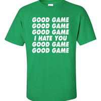 Good Game Good Game I Hate You Funny T-Shirt Tee Shirt T Shirt Mens Ladies Womens Modern Soccer BaseBall Football Silly Tee DT-039