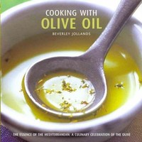 Cooking With Olive Oil: The Essence of the Mediterranean : a Culinary Celebration of the Olive
