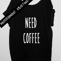 NEED COFFEE Tshirt, Off The Shoulder, Over sized, street style, grunge, graphic shirt