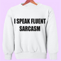 I Speak Fluent Sarcasm Crewneck