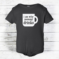 Baby Boy or Baby Girl Clothing - Infant Bodysuit Onesuit -  Why Mommy Drinks Coffee -  Funny Baby Onesuit - New Mom Gift - Mothers Day Gift
