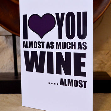 Funny I Love You Valentines Card - I HEART you almost as much as wine....Almost - Adult Funny Humor Greeting Cards
