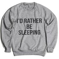 I'd rather be sleeping sweatshirt unisex Women Men