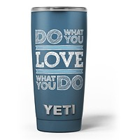 Do What You Love What You Do - Skin Decal Vinyl Wrap Kit compatible with the Yeti Rambler Cooler Tumbler Cups