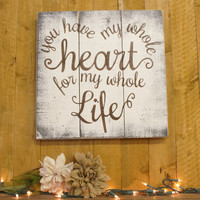 You Have My Whole Heart For My Whole Life Wedding Sign Pallet Sign Anniversary Bridal Shower Gift Wedding Gift Shabby Chic Wall Decor