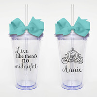 Cinderella Quote, LIve LIke There's No Midnght- Acrylic Tumbler Personalized Cup