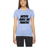 Haters Make Me Famous - Women's Tee