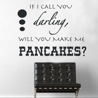 If I Call You Darling Will You Make Me Pancakes - Wall Decal  - Wall Art - Home Decor - Wall Decor - Gift Idea - Love Quote - Darling Quote