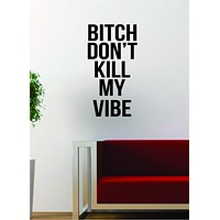 B Dont Kill My Vibe V3 Quote Decal Sticker Wall Vinyl Art Words Decor Gift Music Lyrics Kendrick Lamar Rap Hip Hop