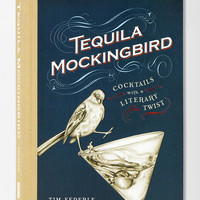 Tequila Mockingbird: Cocktails with a Literary Twist By Tim Federle  & Lauren Mortimer - Urban Outfitters