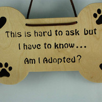 """Dog Bone Plaque """" Am I Adopted"""" With Paws & Hearts Handmade From Birch Plywood"""