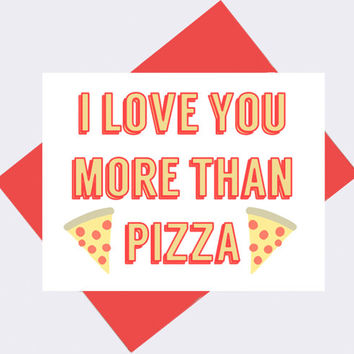 I Love You More Than Pizza - Funny Anniversary Card