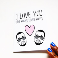 I love you like Kanye loves Kanye card-Funny greeting card- just because card