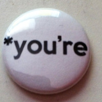 you're - spell it properly -  Button 1 inch