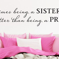 """Wall Vinyl Quote - """"...being a SISTER is better than being a PRINCESS"""""""
